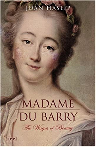 Madame Du Barry: The Wages of Beauty by Joan Haslip (27-May-2005)