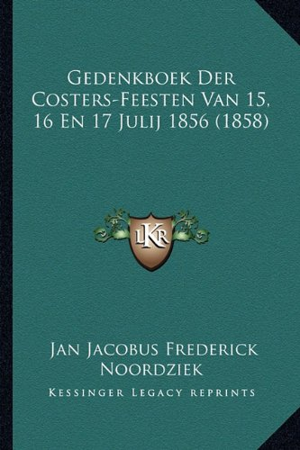 Gedenkboek Der Costers-Feesten Van 15, 16 En 17 Julij 1856 (1858) (Dutch Edition) ePub fb2 book