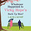 Whatever Happened to Vicky Hope's Back Up Man Hörbuch von Laura Kemp Gesprochen von: Janine Cooper-Marshall