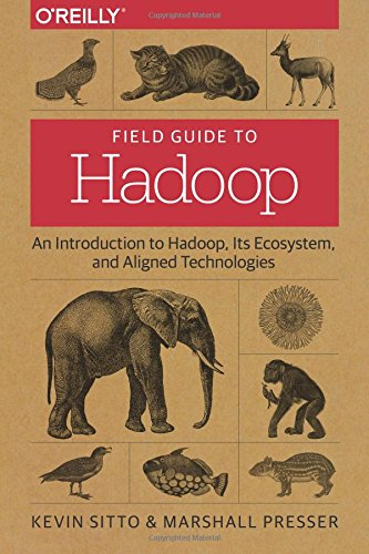 field-guide-to-hadoop-an-introduction-to-hadoop-its-ecosystem-and-aligned-technologies