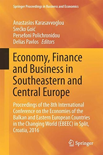 Economy, Finance and Business in Southeastern and Central Europe: Proceedings of the 8th International Conference on the Economies of the Balkan and ... World (EBEEC) in Split, Croatia, 2016