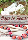 Bags to Beads, Lori Fellows, 146374949X