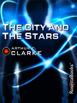 The City and the Stars (Arthur C. Clarke Collection: Vanamonde) by [Clarke, Arthur C.]