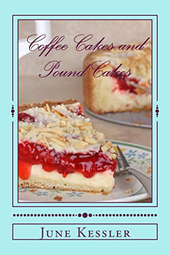 Coffee Cakes and Pound Cakes (Delicious Recipes Book 18) by [Kessler, June]