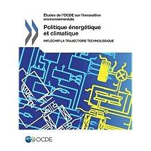 Etudes de L'Ocde Sur L'Innovation Environnementale Politique Energetique Et Climatique: Inflechir La Trajectoire Technologique