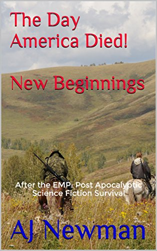 The Day America Died! New Beginnings: After the EMP: Post Apocalyptic Science Fiction Survival by [Newman, AJ]