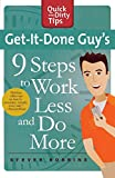 Get-It-Done Guy's 9 Steps to Work Less and Do More: Transform Yourself from Overwhelmed to Overachiever (Quick & Dirty Tips)