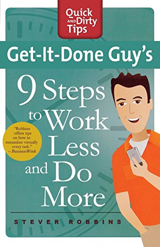 Get-It-Done Guy's 9 Steps to Work Less and Do More: Transform Yourself from Overwhelmed to Overachiever (Quick & Dir