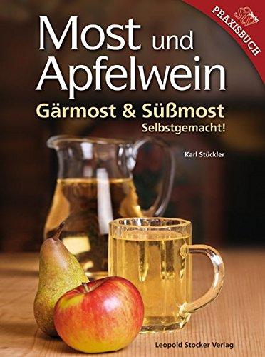 Most und Apfelwein: Gärmost & Süßmost Selbstgemacht! Gebundenes Buch – 13. August 2013 Karl Stückler Stocker L 3702012311