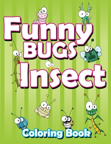 Funny Bugs (Funny Bugs Insect Coloring Book (Super Fun Coloring Books For Kids) (Volume 9))