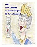 Old Famous New Orleans Cocktails !: 200 year old Bourbon Street bar recipes to enjoy