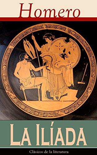La Iliada: Clásicos de la literatura (Spanish Edition) by [Homero]