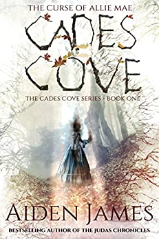 Cades Cove: The Curse of Allie Mae (Cades Cove Series Book 1) by [James, Aiden]