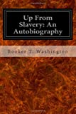 Up from Slavery: an Autobiography, Booker T. Washington, 1496175115
