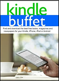 Kindle Buffet: Find and download the best free books, magazines and newspapers for your Kindle, iPhone, iPad or Android by [Weber, Steve]