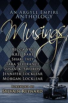 Musings: An Argyle Empire Anthology by [Locklear, Jennifer, Babe, Kris, Ivey, Shari, Locklear, Morgan, Severance, Tara, Swords, Susan K., Vry, Becca]