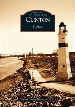 Clinton Iowa (Images of America (Arcadia Publishing))