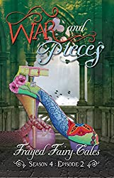 War and Pieces: Season 4, Episode 2 (Frayed Fairy Tales Book 11)