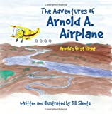 The Adventures of Arnold A. Airplane, Bill Slentz, 1479308447