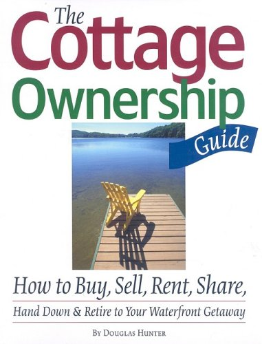 Read Online The Cottage Ownership Guide: How to Buy, Sell, Rent, Share, Hand Down and Retire to Your Waterfront Getaway PDF