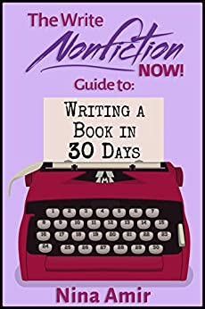The Write Nonfiction NOW! Guide to Writing a Book in 30 Days (Write Nonfiction NOW! Guides) by [Amir, Nina, Clark, Roy Peter, Cornell, Rachel Z., Eckstein, Kristen, Ledoux, Denis, Myers, Linda Joy, Parker, Roger C., Pound, Lee, Violette, Ellen, Weiland, Vicki C.]