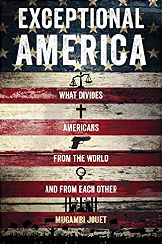 Exceptional America What Divides Americans From The World