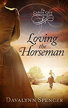 Loving the Horseman: The Cañon City Chronicles - Book 1 by [Spencer, Davalynn]
