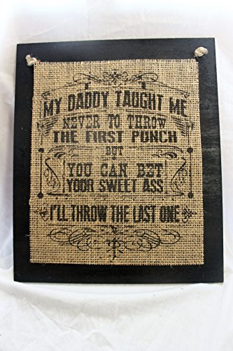 Burlap Country Rustic Chic Wedding Sign Western Home Décor Sign : My daddy taught me never to throw the first punch but you can bet your sweet .... I'll throw the last one (Punch Throws)