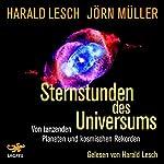 Sternstunden des Universums: Von tanzenden Planeten und kosmischen Rekorden   Harald Lesch,Jörn Müller
