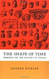 The Shape of Time: Remarks on the History of Things by Kubler George (1962-09-10) Paperback
