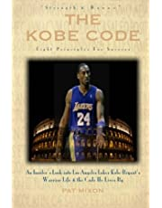 The Kobe Code: Eight Principles For Success: An Insider's Look into Los Angeles Laker Kobe Bryant's Warrior Life & the Code He Lives By