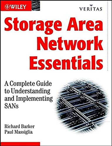 Storage Area Network Essentials A Complete Guide to Understanding and Implementing SANs Richard Barker Paul Massiglia 9780471034452 Amazon.com Books  sc 1 st  Amazon.com & Storage Area Network Essentials: A Complete Guide to Understanding ...