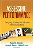 Assessing Performance: Designing, Scoring, and Validating Performance Tasks