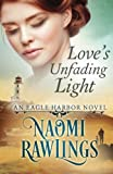 Love's Unfading Light: Historical Christian Romance (Eagle Harbor) (Volume 1) by  Naomi Rawlings in stock, buy online here
