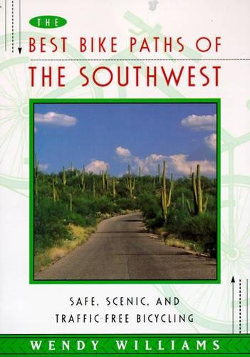 BEST BIKE PATHS OF THE SOUTHWEST : Safe, Scenic and Traffic-Free Bicycling