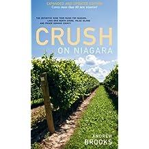 Crush on Niagara: The Definitive Wine Tour Guide for Niagara, Lake Erie North Shore...