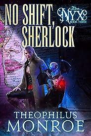 No Shift, Sherlock: A Vampire Hunter Urban Fantasy Mystery (The Legend of Nyx Book 3)