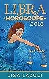 Libra Horoscope 2018 (Astrology Horoscopes 2018 Book 7)