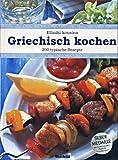 Griechisch kochen : 200 typische Rezepte , 200 köstliche Spezialitäten aus Griechenland = Ellinikí kousína.