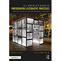 Jill Enfield's Guide to Photographic Alternative Processes: Popular Historical and Contemporary Techniques (Alternative… book cover