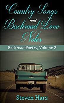 Country Songs and Backroad Love Notes: Backroad Poetry, Volume 2 by [Harz, Steven]