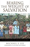 img - for Bearing the Weight of Salvation: The Soteriology of Ignacio Ellacur a book / textbook / text book