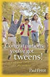 Congratulations, You've Got Tweens!, Paul Pettit, 0825434742