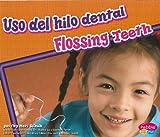 uso del hilo dental/Flossing Teeth (Dientes sanos/Healthy Teeth) (Multilingual Edition)