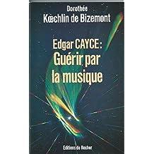 Edgar Cayce : guérir par la musique