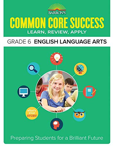 Barron's Common Core Success Grade 6 English Language Arts: Preparing Students for a Brilliant Future (Nys Common Core Ela Curriculum Grade 8)