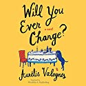 Will You Ever Change? Audiobook by Aurélie Valognes, Wendeline A. Hardenberg - translator Narrated by Sandra Burr
