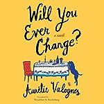 Will You Ever Change? | Aurélie Valognes,Wendeline A. Hardenberg - translator