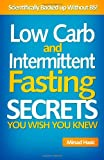 Low Carb and Intermittent Fasting Secrets You Wish You Knew, Mirsad Hasic, 1499144121