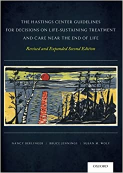 The Hastings Center Guidelines For Decisions On Life-sustaining Treatment And Care Near The End Of Life: Revised And Expanded Second Edition por Susan M. Wolf epub